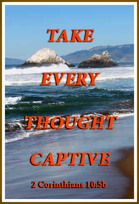 how to take unwanted thoughts captive.
